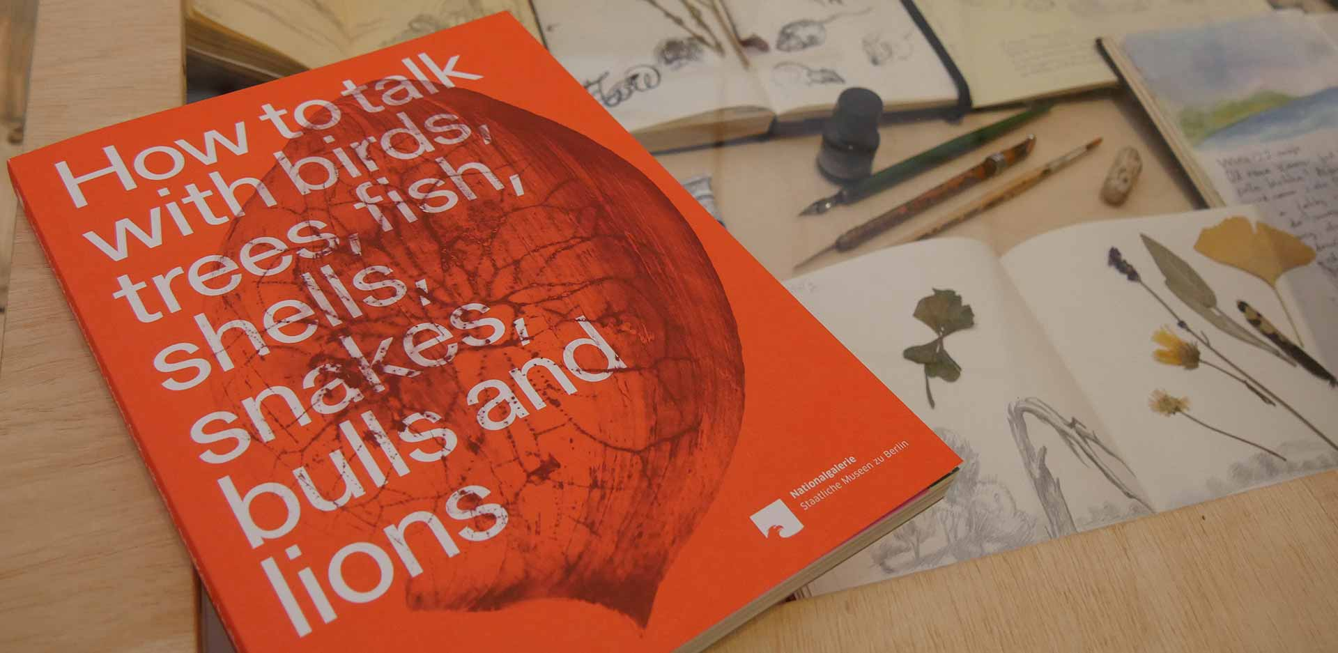 Exhibition catalogue: How to talk with birds, trees, fish, shells, snakes, bulls and lions