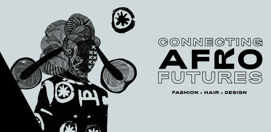Connecting Afro Futures. Fashion x Hair x Design