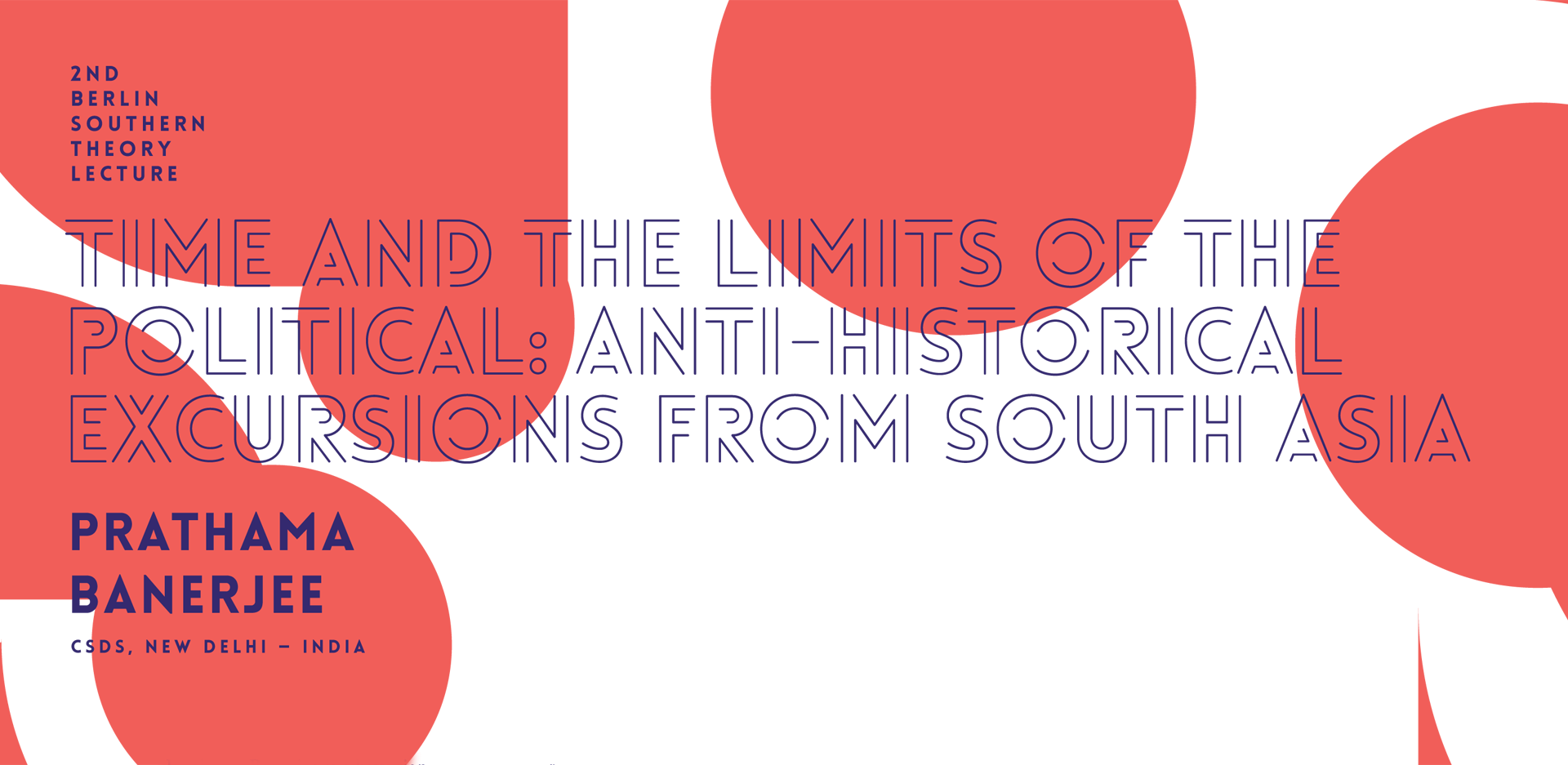 """Poster for the lecture """"Time and the Limits of the Political: Anti-Historical Excursions from South Asia"""" by Prathama Banerjee"""